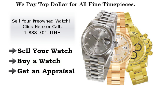 Sell Your Preowned Watch. We Buy All Watches.  Sell Rolex Watches. Sell Patek Philippe, Omega, Breitling, TAG Heuer Watches. Get a watch appraisal.  We pay thousands for Rolex watches in any condition.Call 888.701.TIME